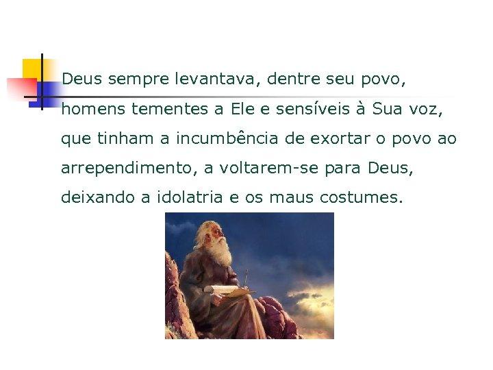 Deus sempre levantava, dentre seu povo, homens tementes a Ele e sensíveis à Sua