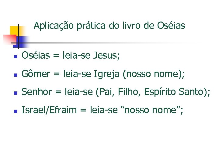 Aplicação prática do livro de Oséias n Oséias = leia-se Jesus; n Gômer =
