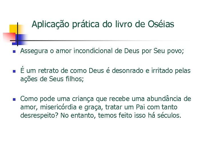 Aplicação prática do livro de Oséias n Assegura o amor incondicional de Deus por