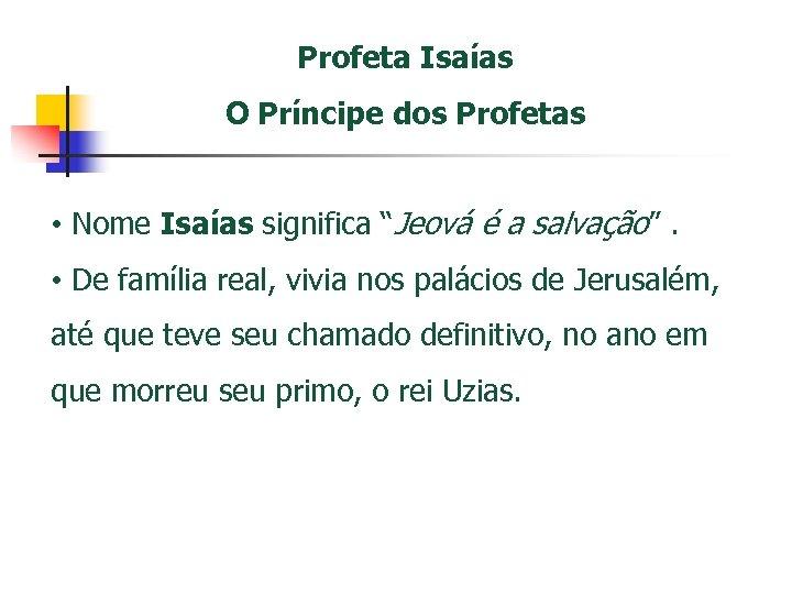 """Profeta Isaías O Príncipe dos Profetas • Nome Isaías significa """"Jeová é a salvação""""."""