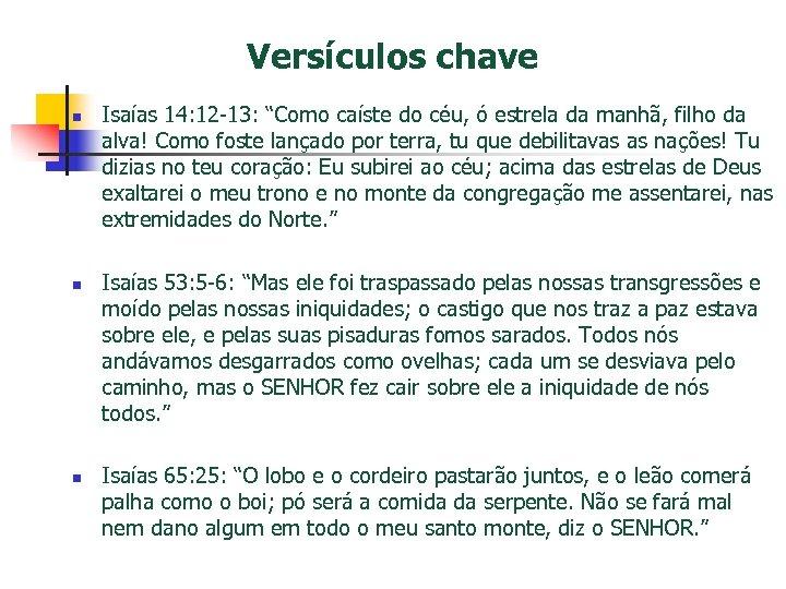 "Versículos chave n n n Isaías 14: 12 -13: ""Como caíste do céu, ó"