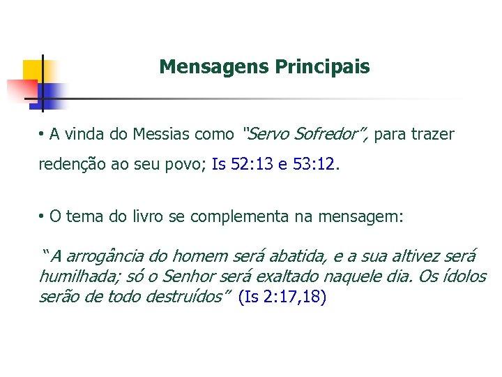 """Mensagens Principais • A vinda do Messias como """"Servo Sofredor"""", para trazer redenção ao"""
