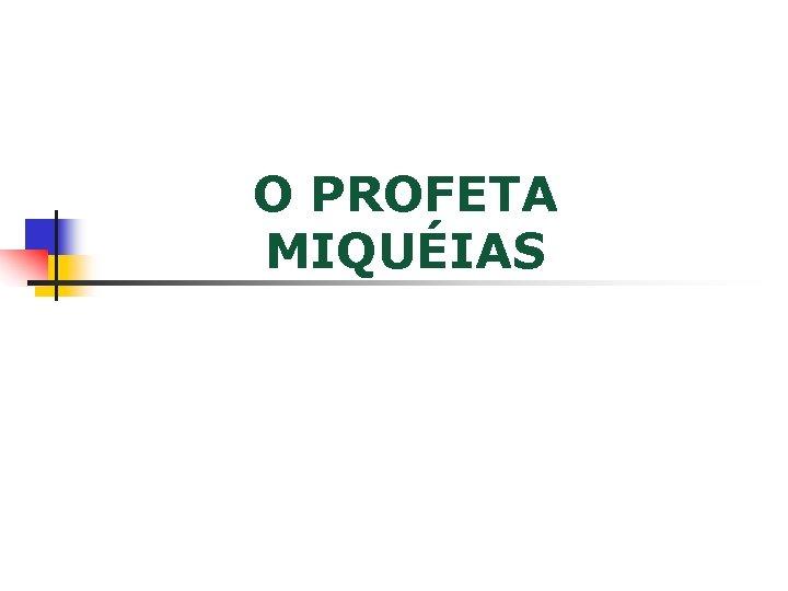 O PROFETA MIQUÉIAS