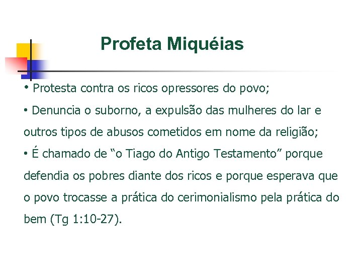 Profeta Miquéias • Protesta contra os ricos opressores do povo; • Denuncia o suborno,