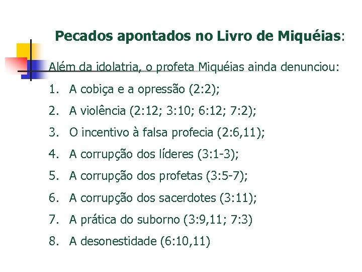 Pecados apontados no Livro de Miquéias: Além da idolatria, o profeta Miquéias ainda denunciou: