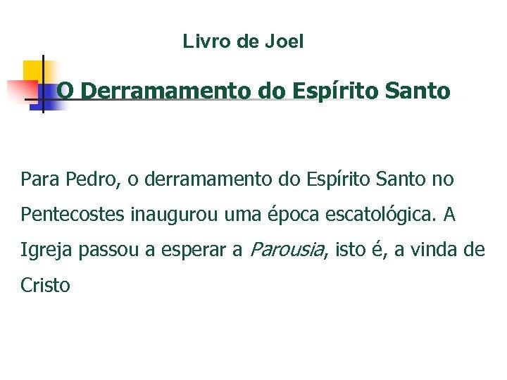 Livro de Joel O Derramamento do Espírito Santo Para Pedro, o derramamento do Espírito