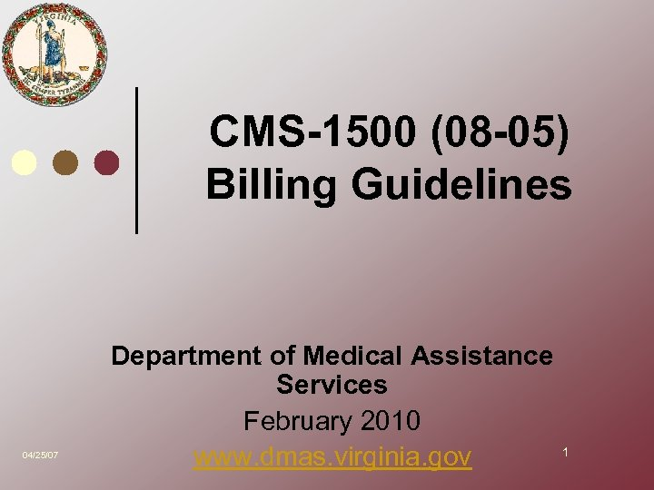 CMS-1500 (08 -05) Billing Guidelines 04/25/07 Department of Medical Assistance Services February 2010 www.
