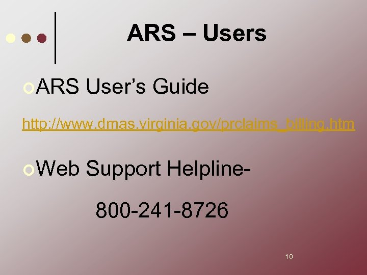 ARS – Users ¢ARS User's Guide http: //www. dmas. virginia. gov/prclaims_billing. htm ¢Web Support