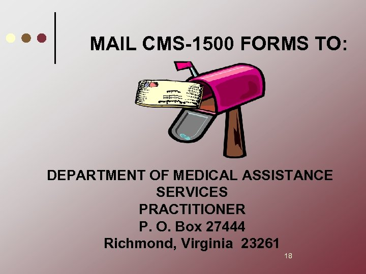 MAIL CMS-1500 FORMS TO: DEPARTMENT OF MEDICAL ASSISTANCE SERVICES PRACTITIONER P. O. Box 27444