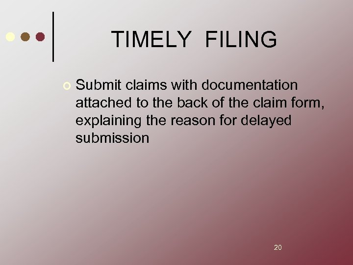 TIMELY FILING ¢ Submit claims with documentation attached to the back of the claim