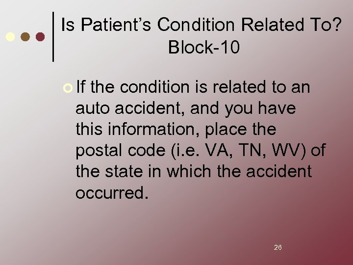 Is Patient's Condition Related To? Block-10 ¢ If the condition is related to an