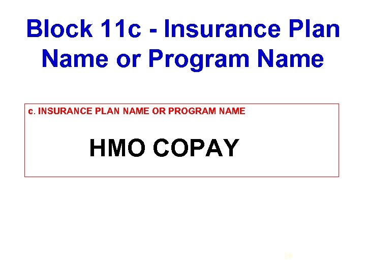Block 11 c - Insurance Plan Name or Program Name c. INSURANCE PLAN NAME
