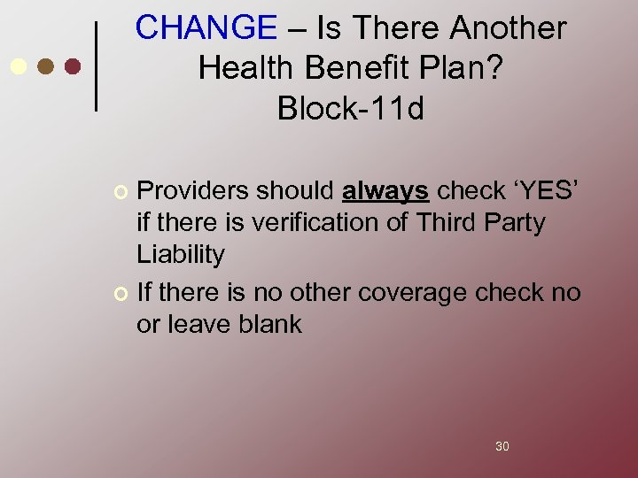 CHANGE – Is There Another Health Benefit Plan? Block-11 d Providers should always check