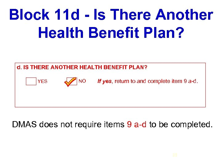Block 11 d - Is There Another Health Benefit Plan? d. IS THERE ANOTHER