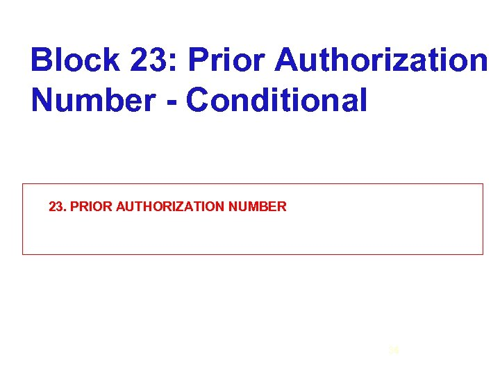 Block 23: Prior Authorization Number - Conditional 23. PRIOR AUTHORIZATION NUMBER 36 31