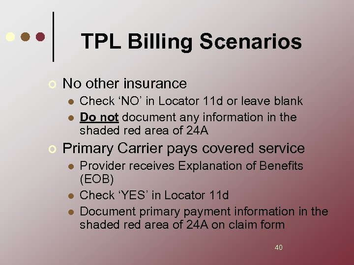 TPL Billing Scenarios ¢ No other insurance l l ¢ Check 'NO' in Locator