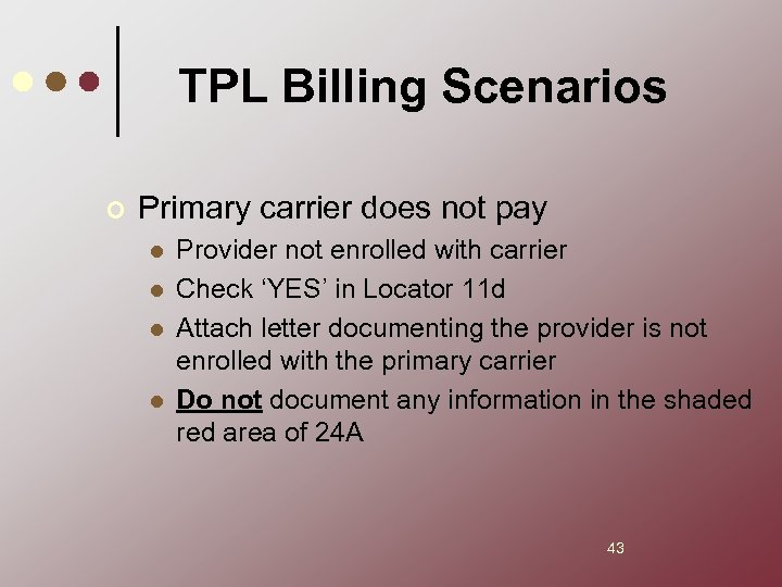 TPL Billing Scenarios ¢ Primary carrier does not pay l l Provider not enrolled