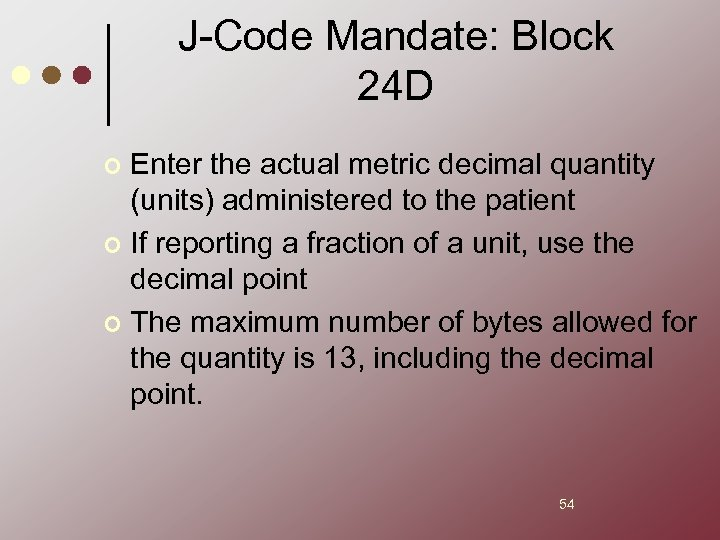 J-Code Mandate: Block 24 D Enter the actual metric decimal quantity (units) administered to