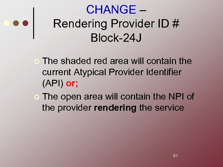 CHANGE – Rendering Provider ID # Block-24 J The shaded red area will contain