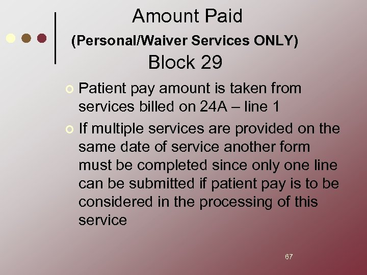 Amount Paid (Personal/Waiver Services ONLY) Block 29 Patient pay amount is taken from services