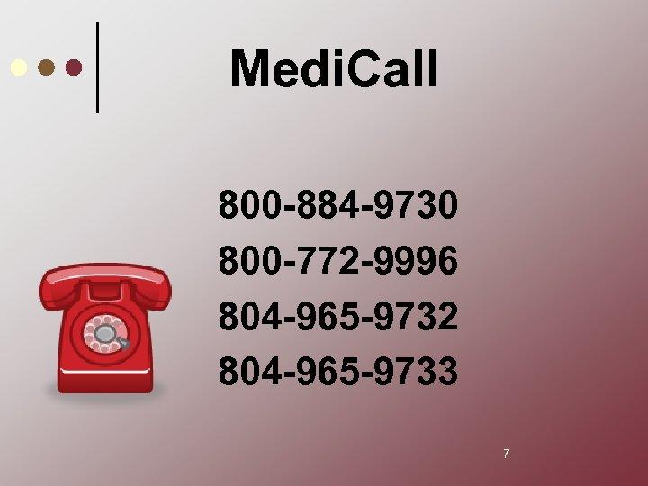 Medi. Call 800 -884 -9730 800 -772 -9996 804 -965 -9732 804 -965 -9733
