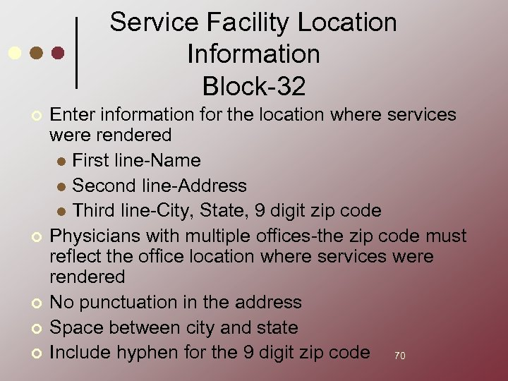 Service Facility Location Information Block-32 ¢ ¢ ¢ Enter information for the location where