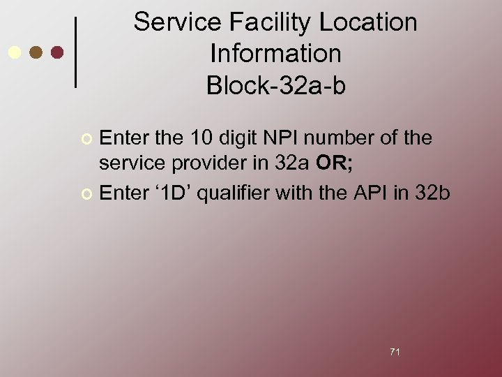 Service Facility Location Information Block-32 a-b Enter the 10 digit NPI number of the