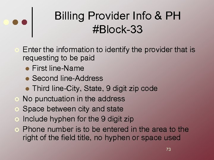Billing Provider Info & PH #Block-33 ¢ ¢ ¢ Enter the information to identify