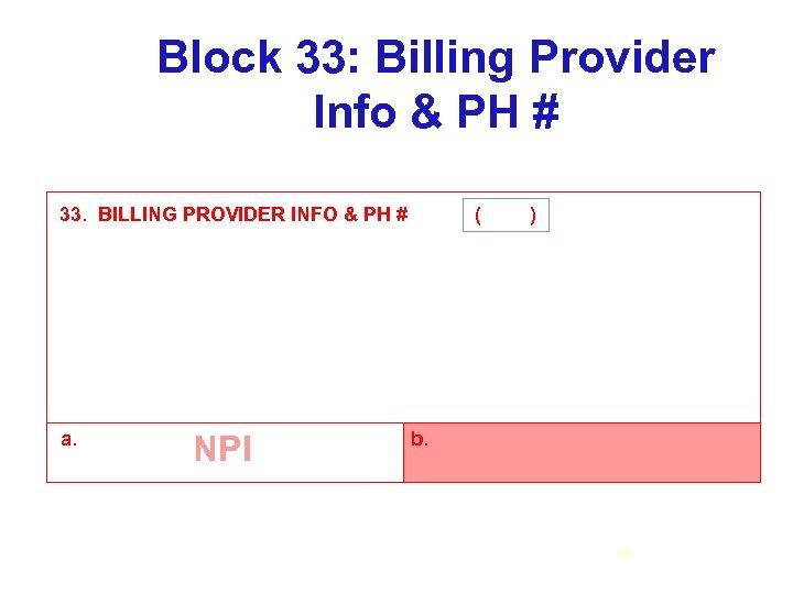 Block 33: Billing Provider Info & PH # 33. BILLING PROVIDER INFO & PH