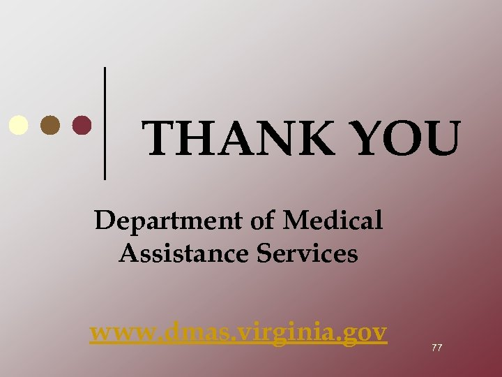 THANK YOU Department of Medical Assistance Services www. dmas. virginia. gov 77