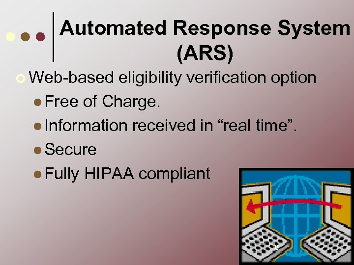 Automated Response System (ARS) ¢ Web-based eligibility verification option l Free of Charge. l