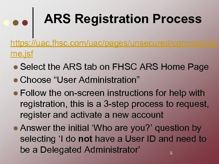 ARS Registration Process https: //uac. fhsc. com/uac/pages/unsecured/common/ho me. jsf l Select the ARS tab