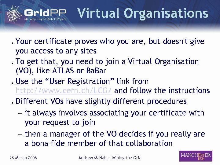 Virtual Organisations ● ● Your certificate proves who you are, but doesn't give you