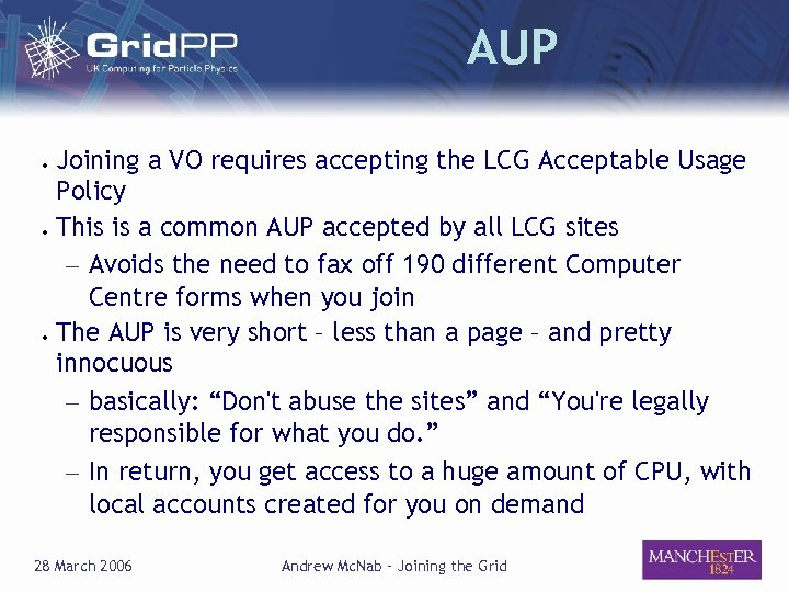AUP ● ● ● Joining a VO requires accepting the LCG Acceptable Usage Policy