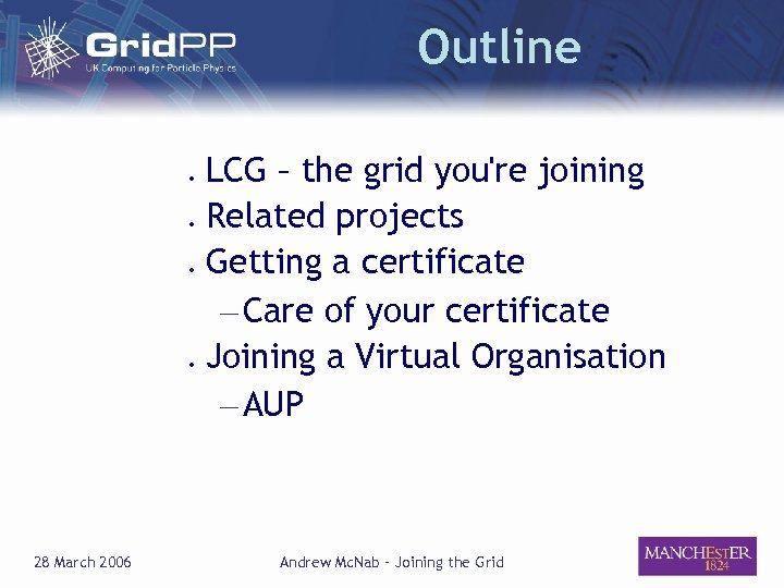 Outline ● ● 28 March 2006 LCG – the grid you're joining Related projects