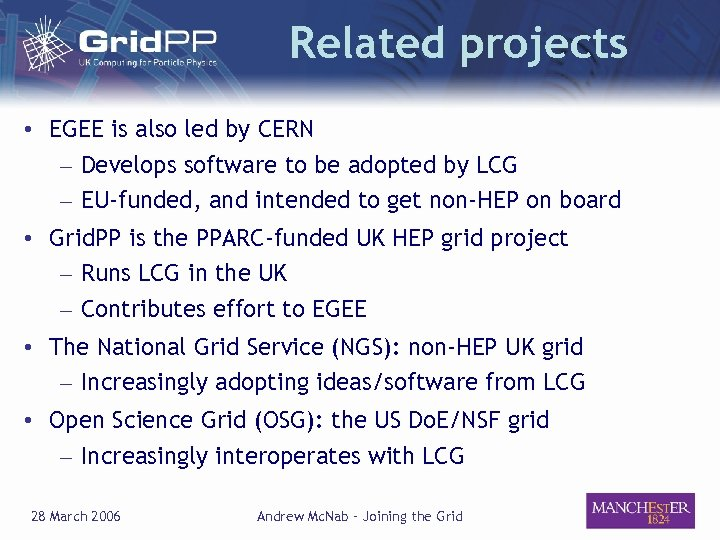Related projects • EGEE is also led by CERN – Develops software to be