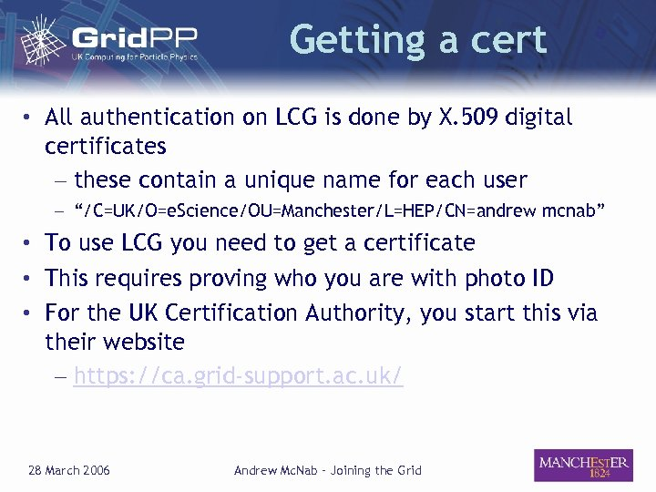Getting a cert • All authentication on LCG is done by X. 509 digital