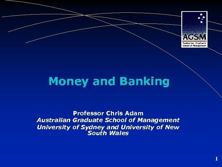 Money and Banking Professor Chris Adam Australian Graduate School of Management University of Sydney