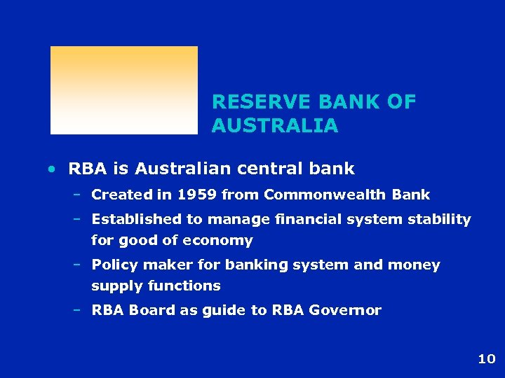 RESERVE BANK OF AUSTRALIA • RBA is Australian central bank – Created in 1959