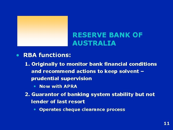 RESERVE BANK OF AUSTRALIA • RBA functions: 1. Originally to monitor bank financial conditions