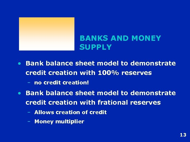 BANKS AND MONEY SUPPLY • Bank balance sheet model to demonstrate credit creation with