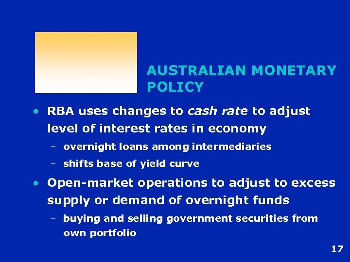 AUSTRALIAN MONETARY POLICY • RBA uses changes to cash rate to adjust level of