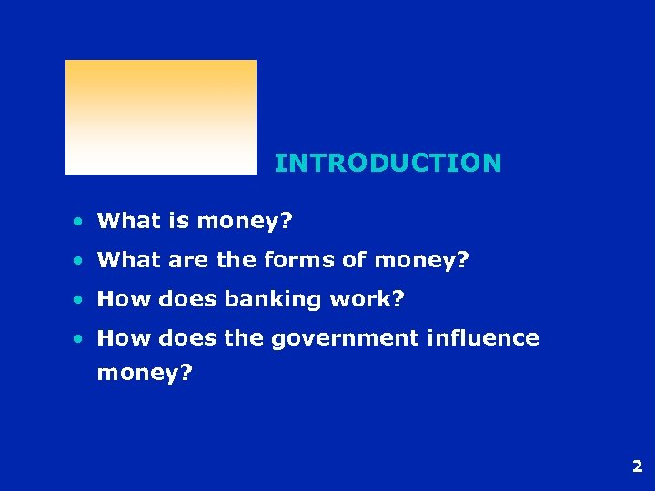 INTRODUCTION • What is money? • What are the forms of money? • How