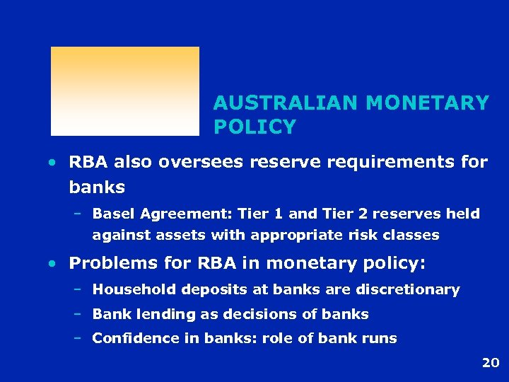 AUSTRALIAN MONETARY POLICY • RBA also oversees reserve requirements for banks – Basel Agreement: