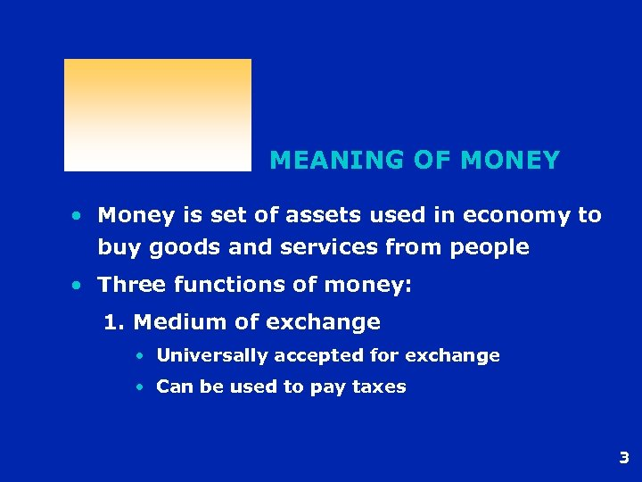 MEANING OF MONEY • Money is set of assets used in economy to buy