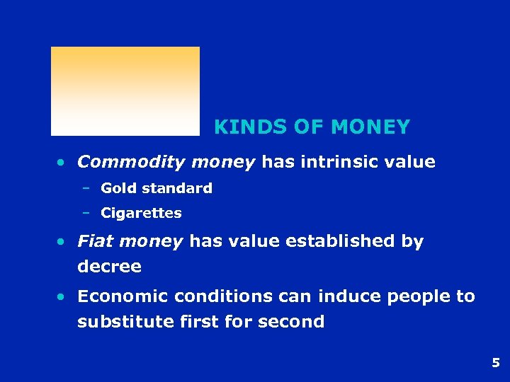 KINDS OF MONEY • Commodity money has intrinsic value – Gold standard – Cigarettes