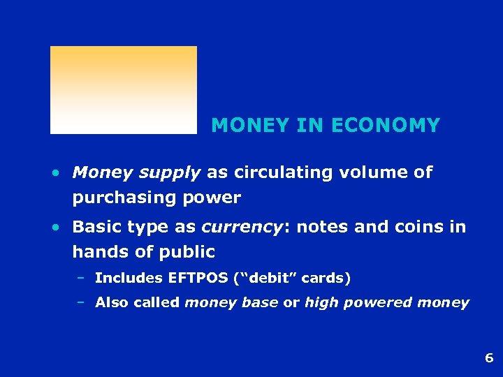 MONEY IN ECONOMY • Money supply as circulating volume of purchasing power • Basic