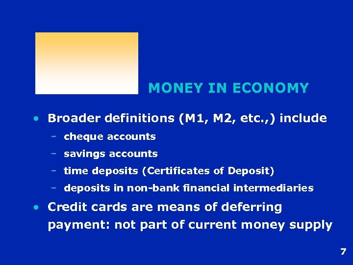 MONEY IN ECONOMY • Broader definitions (M 1, M 2, etc. , ) include