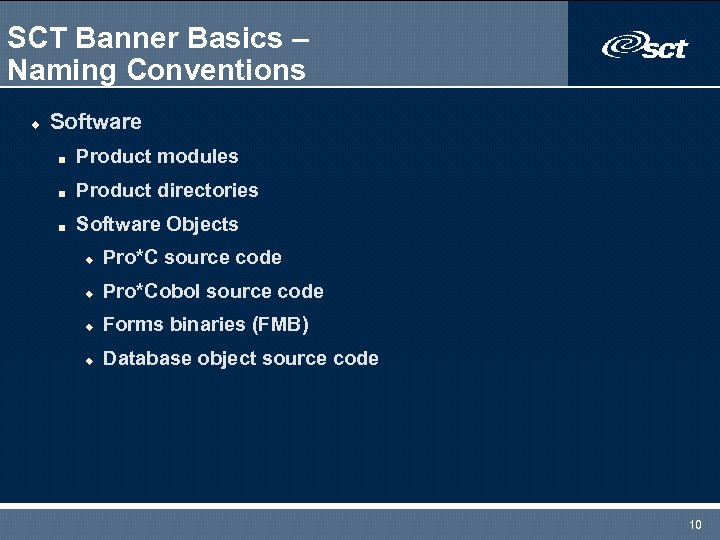 SCT Banner Basics – Naming Conventions u Software n Product modules n Product directories