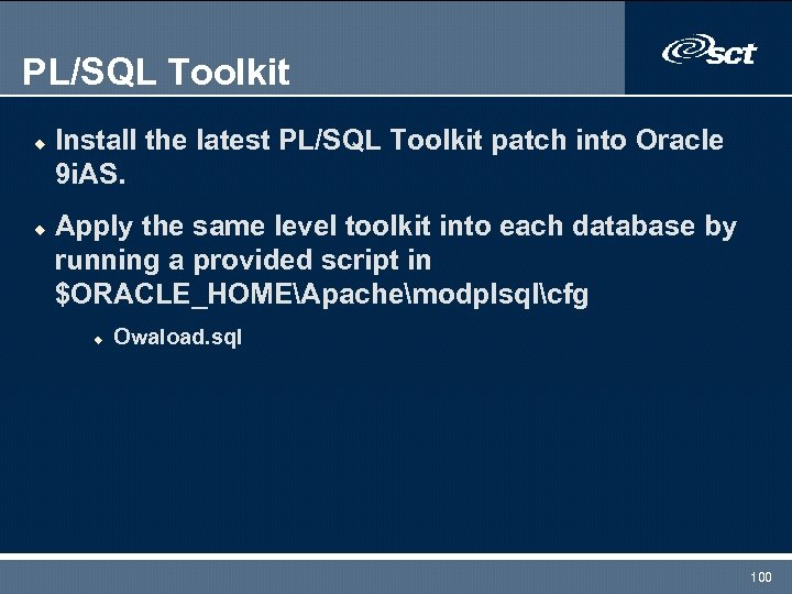 PL/SQL Toolkit u u Install the latest PL/SQL Toolkit patch into Oracle 9 i.